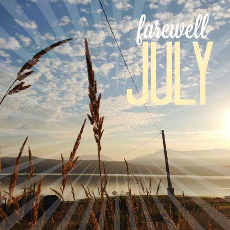 Fare thee well, July.